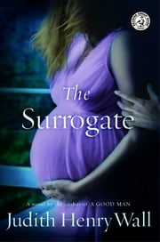 The Surrogate - A Novel ebook by Judith Henry Wall