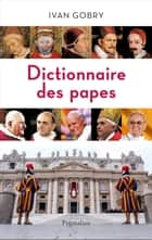 Dictionnaire des papes eBook by Ivan Gobry