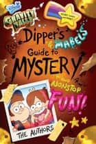 Gravity Falls: Dipper's and Mabel's Guide to Mystery and Nonstop Fun! ebook by Rob Renzetti, Shane Houghton