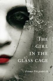 The Girl in the Glass Cage ebook by Fiona Fitzpatrick