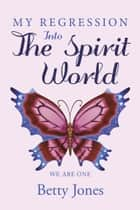My Regression into the Spirit World ebook by Sonya