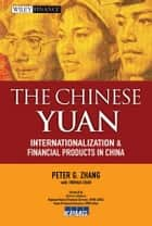 The Chinese Yuan - Internationalization and Financial Products in China ebook by Thomas Chan, Peter G. Zhang