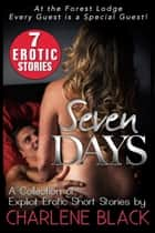 Seven Days Box Set: A Collection of 7 Explicit Erotic Short Stories ebook by Charlene Black