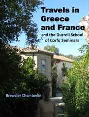 Travels in Greece and France and the Durrell School of Corfu Seminars ebook by Brewster Chamberlin