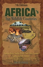 Africa's Top Wildlife Countries - Botswana, Kenya, Namibia, Rwanda, South Africa, Tanzania, Uganda, Zambia & Zimbabwe ebook by Mark W. Nolting