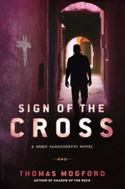 Sign of the Cross - A Spike Sanguinetti Novel ebook by Thomas Mogford