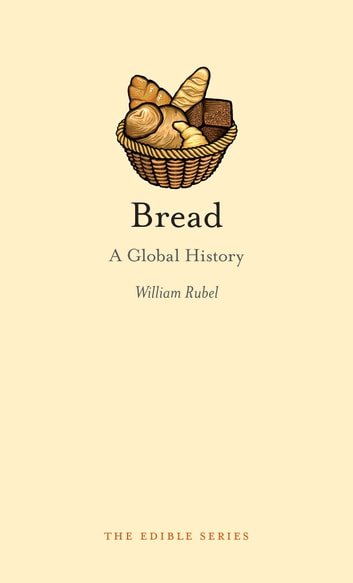 Bread - A Global History ebook by William Rubel