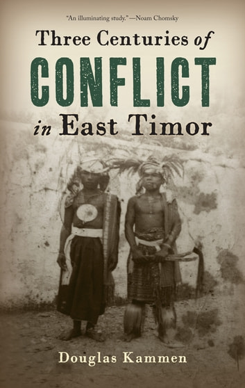Three Centuries of Conflict in East Timor ebook by Douglas Kammen