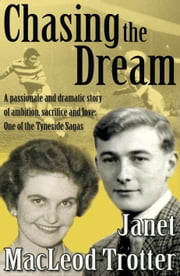 CHASING THE DREAM - A passionate and dramatic story of ambition, sacrifice and love: One of the Tyneside Sagas ebook by Janet MacLeod Trotter