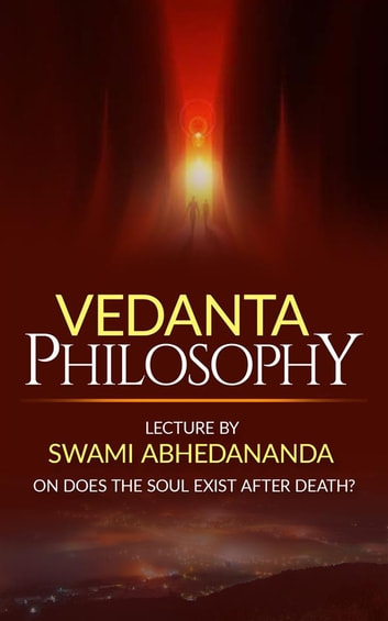 Vedanta Philosophy Lecture By Swami Abhedananda On Does The Soul Inspiration Philosophers Soul