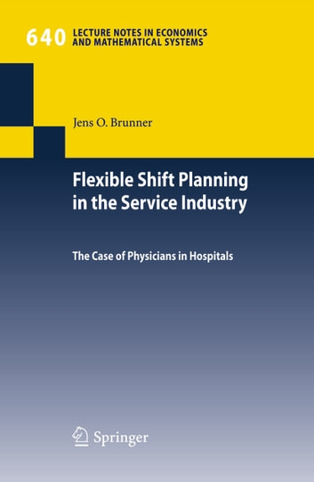 Flexible Shift Planning in the Service Industry - The Case of Physicians in Hospitals ebook by Jens O. Brunner