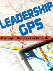 Leadership GPS: Roadmap to Become a Leader for Life ebook by Janice Witt Smith