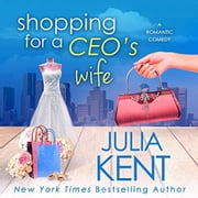 Shopping for a CEO's Wife audiobook by Julia Kent