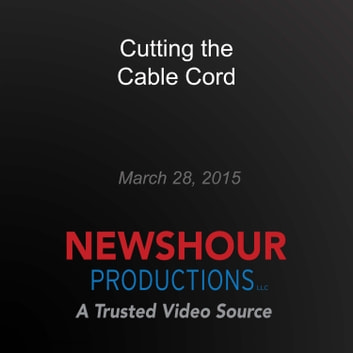 Cutting the Cable Cord audiobook by PBS NewsHour