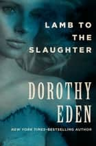 Lamb to the Slaughter ebook by Dorothy Eden