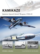 Kamikaze - Japanese Special Attack Weapons 1944–45 ebook by Steven J. Zaloga