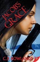 Jacob's Grace eBook by C.P. Rowlands