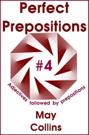 Perfect Prepositions #4: Adjectives followed by prepositions ebook by May Collins