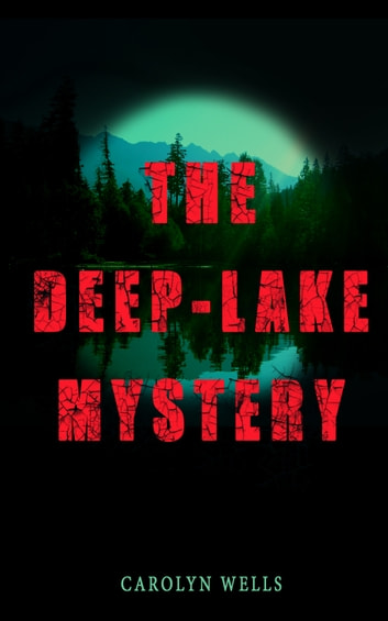 THE DEEP-LAKE MYSTERY - Locked-Room Mystery ebook by Carolyn Wells