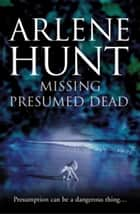 Missing Presumed Dead ebook by Arlene Hunt