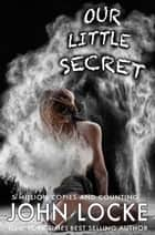 Our Little Secret ebook by John Locke