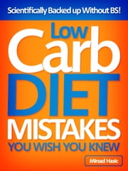 Low Carb Diet Mistakes You Wish You Knew - Scientifically Backed up Without BS! ebook by Mirsad Hasic