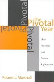 The Pivotal Year - How Freshmen Can Become Sophomores ebook by Robert L. Marshall