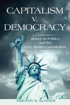Capitalism v. Democracy ebook by Timothy Kuhner