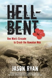 Hell-Bent - One Man's Crusade to Crush the Hawaiian Mob ebook by Jason Ryan