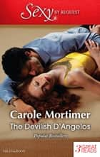 The Devilish D'angelos/A Bargain With The Enemy/A Prize Beyond Jewels/A D'angelo Like No Other ebook by Carole Mortimer