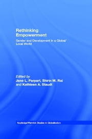Rethinking Empowerment - Gender and Development in a Global/Local World ebook by Jane L. Parpart,Shirin M. Rai,Kathleen A. Staudt