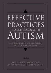 Effective Practices for Children with Autism - Educational and Behavior Support Interventions that Work ebook by James K. Luiselli, Dennis C. Russo, Walter P. Christian,...