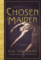 The Chosen Maiden ebook by Eva Stachniak