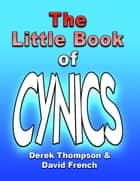 The Little Book of Cynics ebook by Derek Thompson, David French