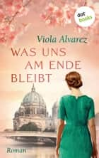 Was uns am Ende bleibt - Roman ebook by Viola Alvarez