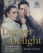 Danger and Delight - 3 Romantic Suspense Novels ebook by Jessica Starre