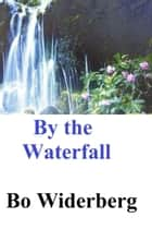 By the Waterfall ebook by Bo Widerberg