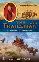 The Trailsman #305 - Wyoming Wipeout ebook by Jon Sharpe