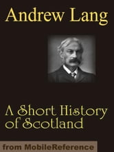 A Short History Of Scotland (Mobi Classics) ebook by Andrew Lang