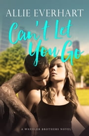 Can't Let You Go ebook by Allie Everhart