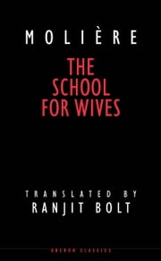 The School for Wives ebook by Jean-Baptiste Poquelin Molière,Ranjit Bolt