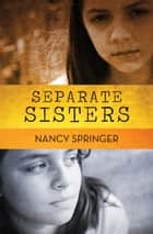 Separate Sisters ebook by Nancy Springer