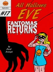All Hallows Eve: Fantomas Returns ebook by David Eveleigh