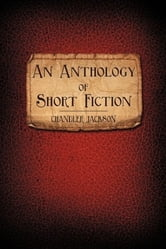 An Anthology of Short Fiction ebook by Chandler Jackson