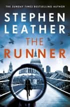 The Runner - The heart-stopping thriller from bestselling author of the Dan 'Spider' Shepherd series ebook by