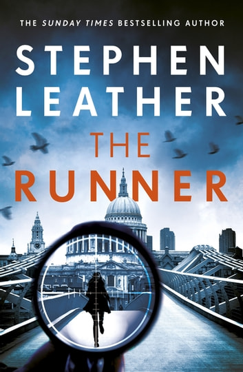 The Runner - The heart-stopping thriller from bestselling author of the Dan 'Spider' Shepherd series ebook by Stephen Leather