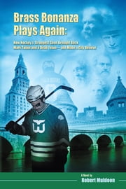 Brass Bonanza Plays Again - How Hockey's Strangest Goon Brought Back Mark Twain and a Dead Team--and Made a City Believe ebook by Robert Muldoon