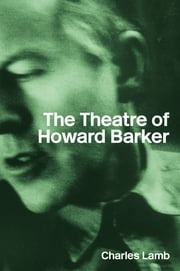 The Theatre of Howard Barker ebook by Charles Lamb