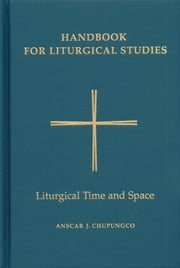Handbook for Liturgical Studies, Volume V - Liturgical Time and Space ebook by Anscar J. Chupungco OSB
