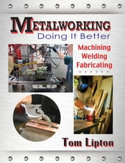 Metalworking - Doing It Better ebook by Tom Lipton
